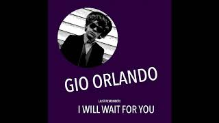 Gio Orlando - (Just Remember) I Will Wait For You
