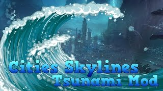 Cities: Skylines - Tsunami Mod - 100k City DESTROYED!!!