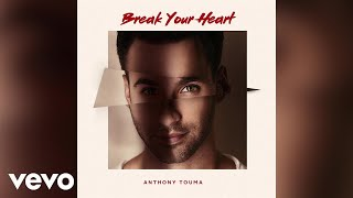 Anthony Touma - Break Your Heart (Official Audio)