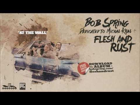BOB SPRING - FLESH AND RUST - FULL ALBUM - FREE ALBUM 2016