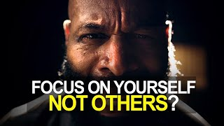 FOCUS ON YOURSELF NOT OTHERS BEST MOTIVATIONAL VIDEO 2018 Ft Mulliganbrothers