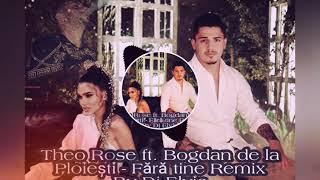Bogdan de la Ploiești ft. Theo Rose - Fără tine Remix By Dj Elvis