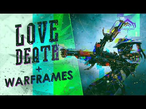 Love Death & Warframes