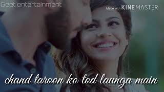 Tum jo keh do to chand taaro ko tod launga me...states lovely song.....and pls sabscrib my new chena