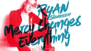 Ryan Stevenson - Mercy Changes Everything (Official Audio)