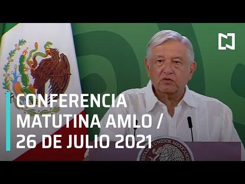 AMLO Conferencia Hoy / 26 de Julio 2021
