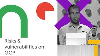 Cloud Security Command Center: Control of Your Vulnerabilities on GCP (Cloud Next '18)