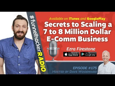 Funnel Hacker Radio Ep. 175 w/ Ezra Firestone - Secrets to Scaling 8 Million Dollar E-Comm Business