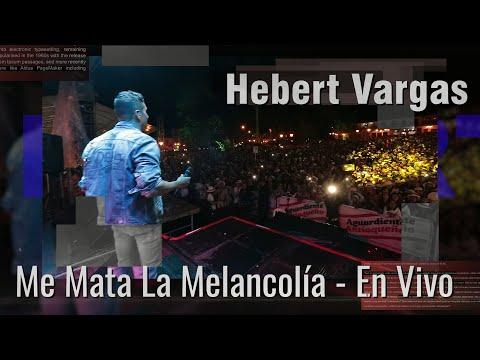 Me Mata La Melancolía - Hebert Vargas [En Vivo] Fiestas De Sonsón 2017