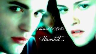 Edward & Bella ~ Haunted