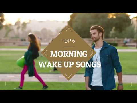 Top 6 Best Songs to Wake Up in the morning 🎵🎵