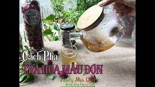 CÁCH PHA TRÀ HOA MẪU ĐƠN - How To Make Peony Bud Tea