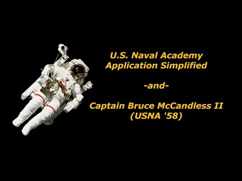 U.S. Naval Academy Application Simplified + Captain Bruce McCandless II (USNA '58)