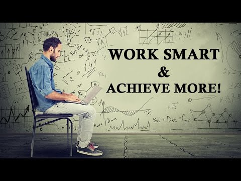 Work Smart and Achieve more : Smart Working Tips | work smarter not harder