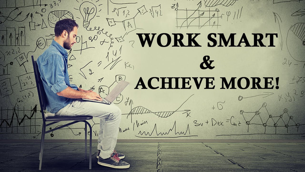Work Smart And Achieve More Smart Working Tips Work Smarter Not