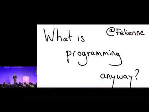 Keynote: What is programming anyway? - Felienne