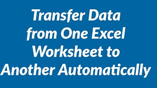 Transfer data from one Excel worksheet to another automatically
