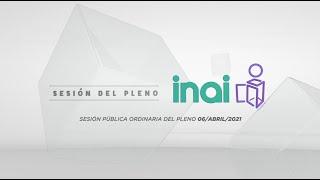 Sesión Ordinaria Virtual del Pleno del INAI Correspondiente al 06 de Abril de 2021.