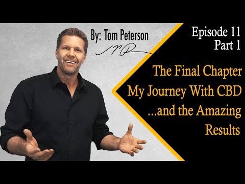 cbd-&-the-amazing-results.-the-final-chapter.-my-journey-with-cbd-ep-11-part-1-by-tom-peterson