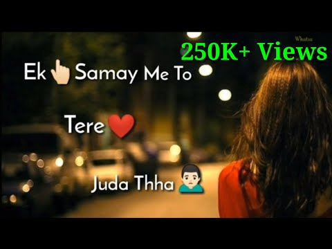 Ek Samay Me To Tere Dil Se Juda Tha Status | Lyrical Whatsapp Status | New Whatsapp Status Video 201