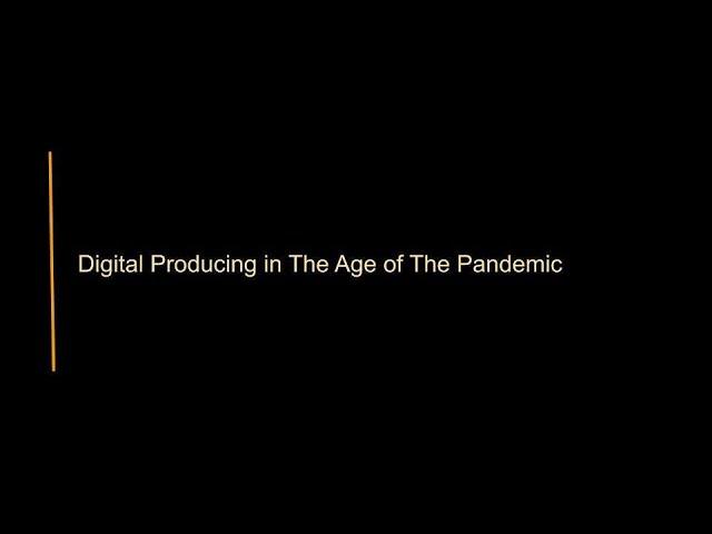 Producing in Pandemic 1