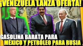 🔴¡GASOLINA BARATA PARA MEXICO Y PETROLEO PARA RUSIA! VENEZUELA LANZA OFERTA - ESTADISTICA POLITICA