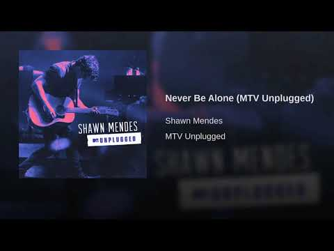 Never be alone (MTV Unplugged) Shawn Mendes