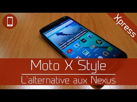 Test'Xpress : Motorola Moto X Style - L'alternative aux Nexus