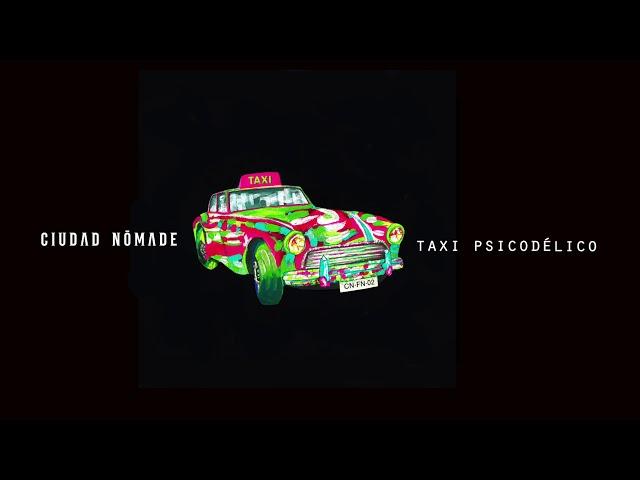 Ciudad Nómade - Taxi Psicodélico