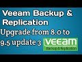 how to upgrade veeam backup from 8.0 to 9.5u3