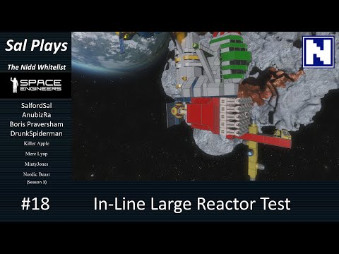 S3E18 Sal Plays Nidd Space Engineers - In-Line Large Reactor Test