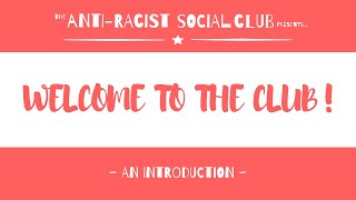 WELCOME TO THE CLUB: An Introduction | The Anti-Racist Social Club