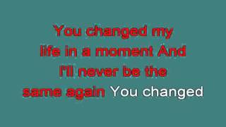 YOU CHANGED MY LIFE IN A MOMENT 714289 [karaoke]