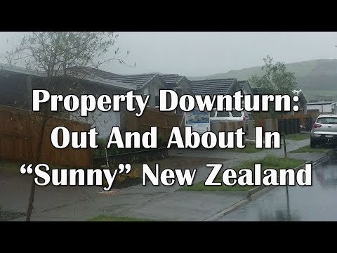 "Property Downturn: Out And About In ""Sunny"" New Zealand"