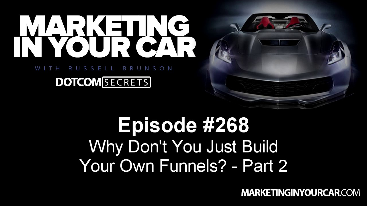 268 - Why Don't You Just Build Your Own Funnels? - Part 2