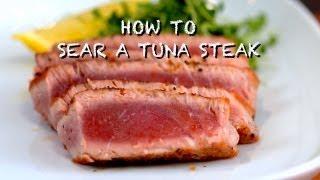 How To Sear A Tuna Steak