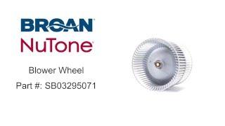 Broan-NuTone Blower Wheel Part #: SB03295071