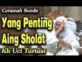 Gambar cover Ceramah Sunda Lucu Yang Penting Aing Sholat  | Kh Uci Turtusi Pohara Jasa 2019