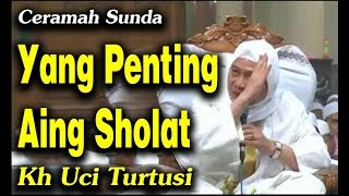 Ceramah Sunda Lucu Yang Penting Aing Sholat  | Kh Uci Turtusi Pohara Jasa 2019