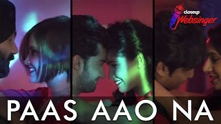 Paas Aao Na - #Closeup Websinger | Top 6 |