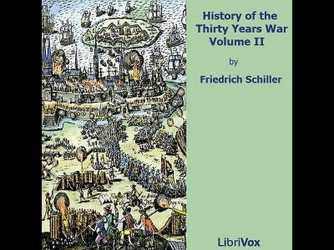 Friedrich Schiller, The Thirty Years' War 1608-1648 part 2