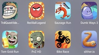 Troll Quest Video,Red Ball Legend,Sausage Run,Dumb Way 3,Tom Gold Run,PVZ HD,Bike Race,Slither.io