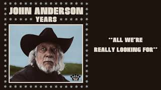John Anderson All We're Really Looking For
