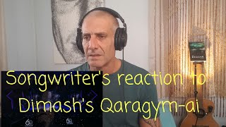 Songwriter Reaction to DIMASH - Qaraǵym-aı