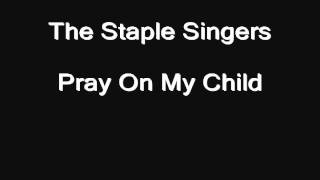 Gospel Blues 1 -- track 22 of 24 -- The Staple Singers -- Pray On My Child