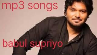 Babul supriyo mp3 songs