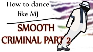 How to Dance Like Michael Jackson - SMOOTH CRIMINAL [Part 2] - MJ Dance Lesson