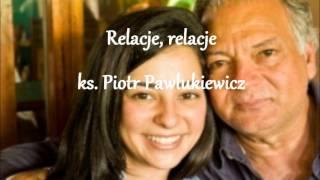 Relacje, relacje - ks. Piotr Pawlukiewicz (audio)