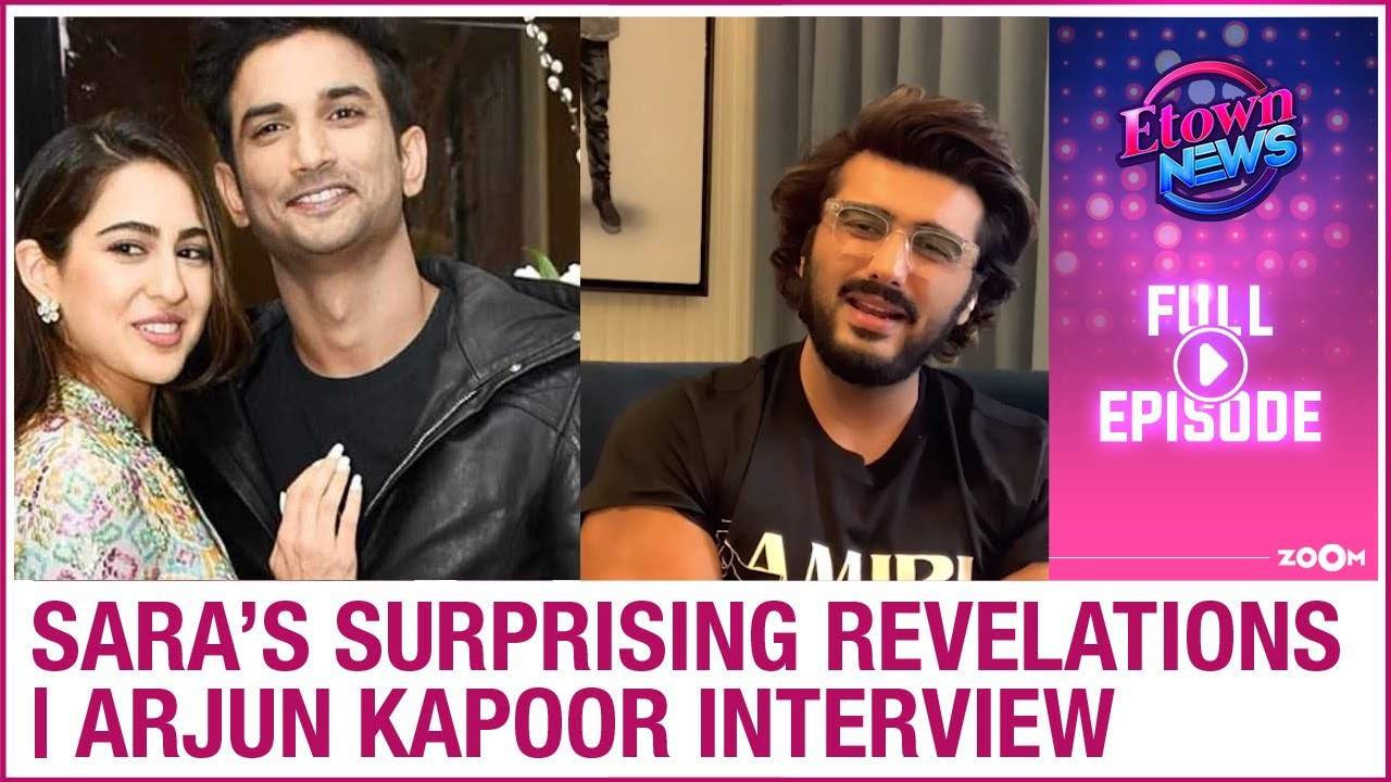 Sara's SURPRISING revelation about Sushant | Arjun Kapoor exclusive interview | E-Town News