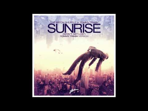 The Aston Shuffle VS Tommy Trash - Sunrise (Won't Get Lost) (Tommy Trash Version)